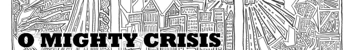O Mighty Crisis